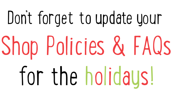 Don't forget to update your shop policies for the holidays!